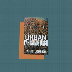Urban Acupuncture – Jaime Lerner